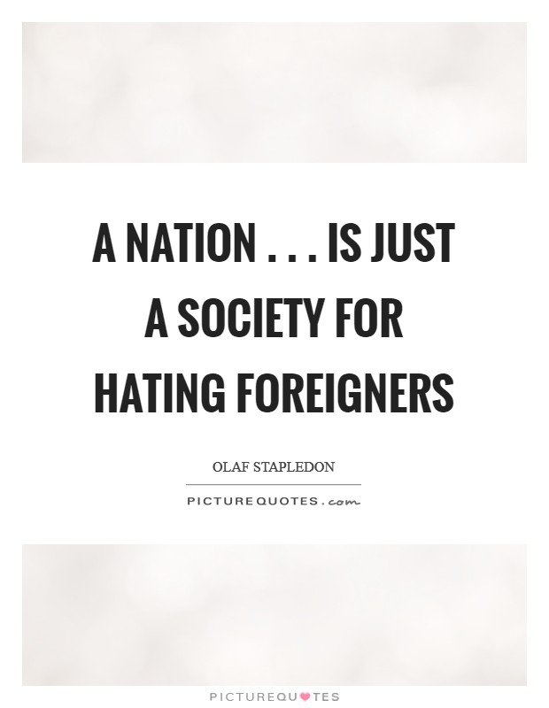 A nation . . . is just a society for hating foreigners Picture Quote #1