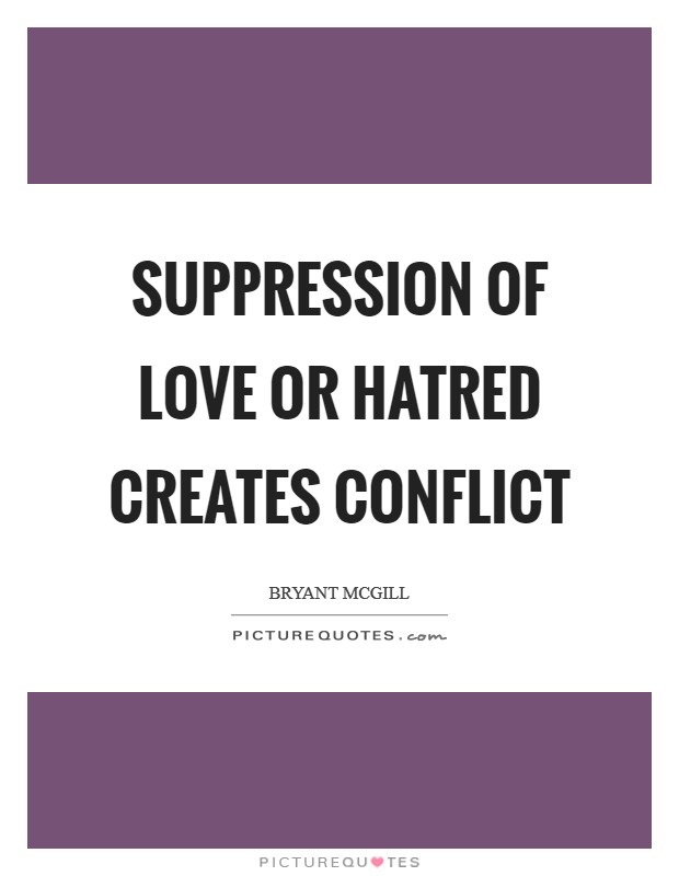 Suppression of love or hatred creates conflict Picture Quote #1