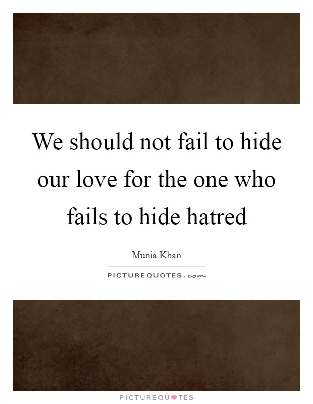 We should not fail to hide our love for the one who fails to hide hatred Picture Quote #1