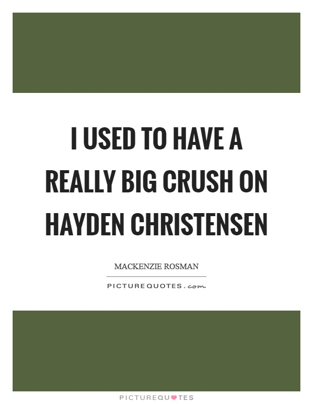 I used to have a really big crush on Hayden Christensen Picture Quote #1