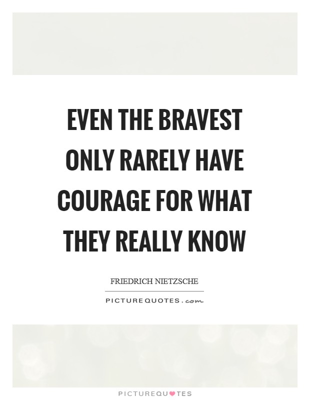 Even the bravest only rarely have courage for what they really know Picture Quote #1