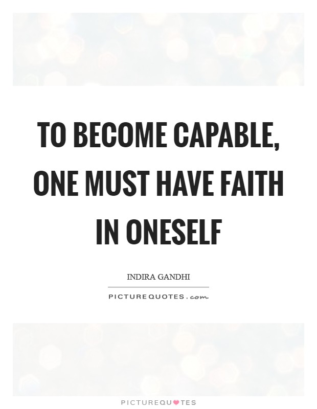To become capable, one must have faith in oneself Picture Quote #1