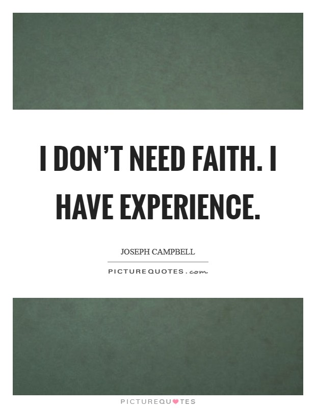I don't need faith. I have experience Picture Quote #1