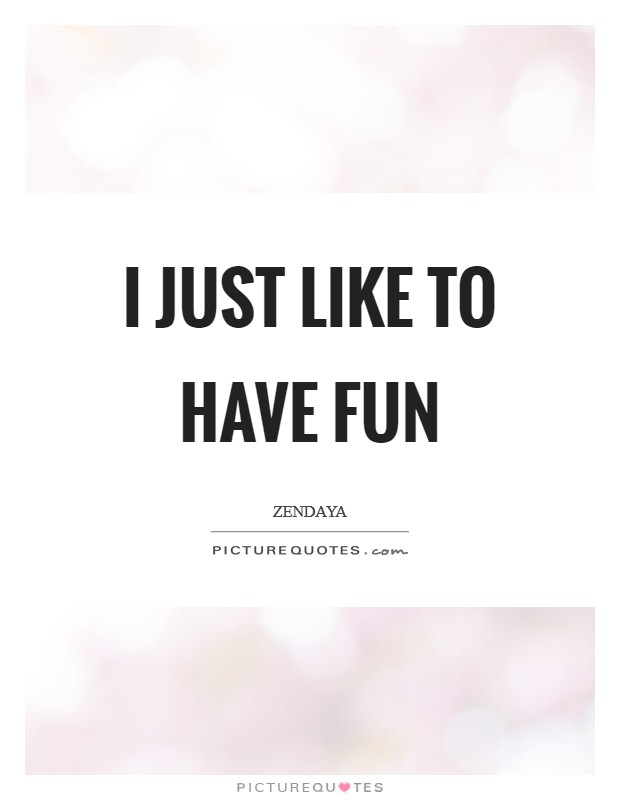 I just like to have fun Picture Quote #1