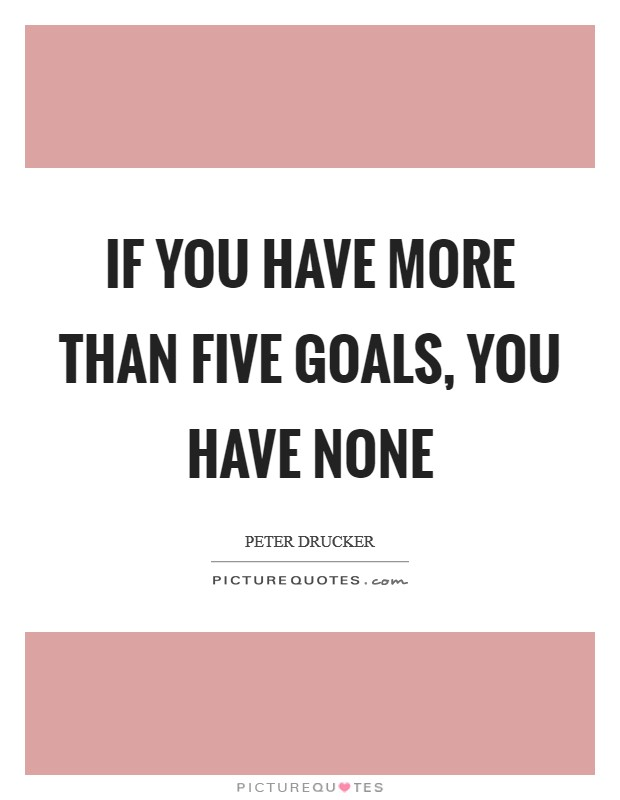 If you have more than five goals, you have none Picture Quote #1