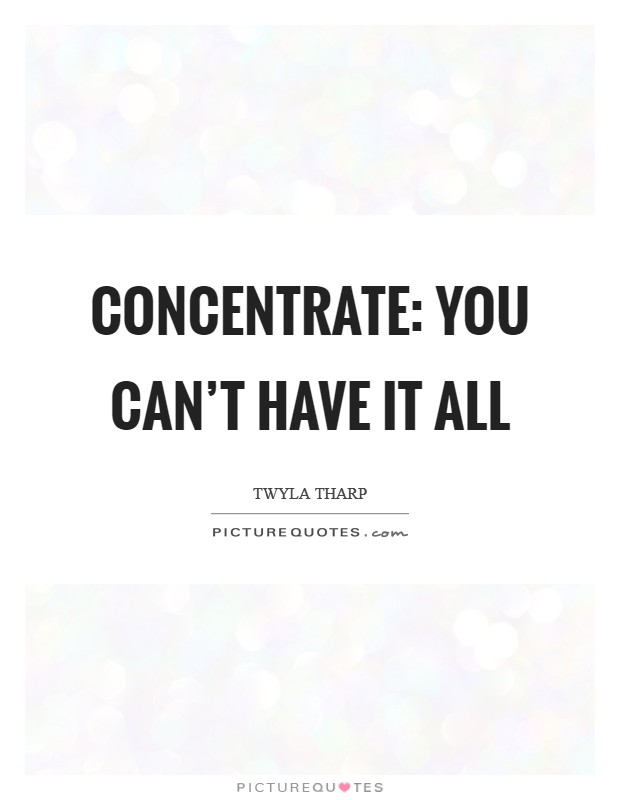 Concentrate: you can't have it all Picture Quote #1