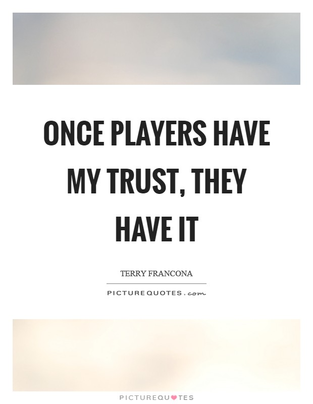 Once players have my trust, they have it Picture Quote #1