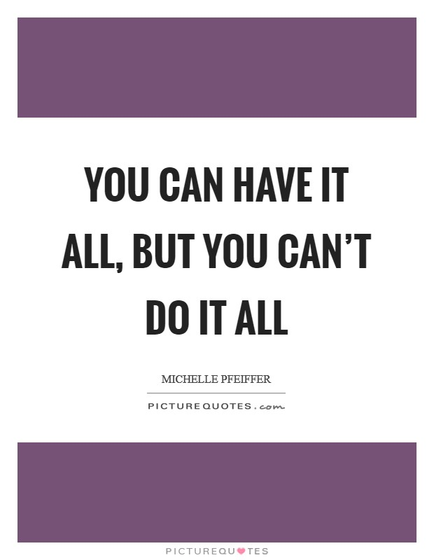 You can have it all, but you can't do it all Picture Quote #1