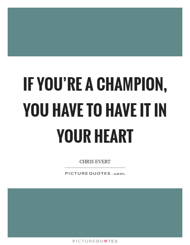 If you're a champion, you have to have it in your heart Picture Quote #1