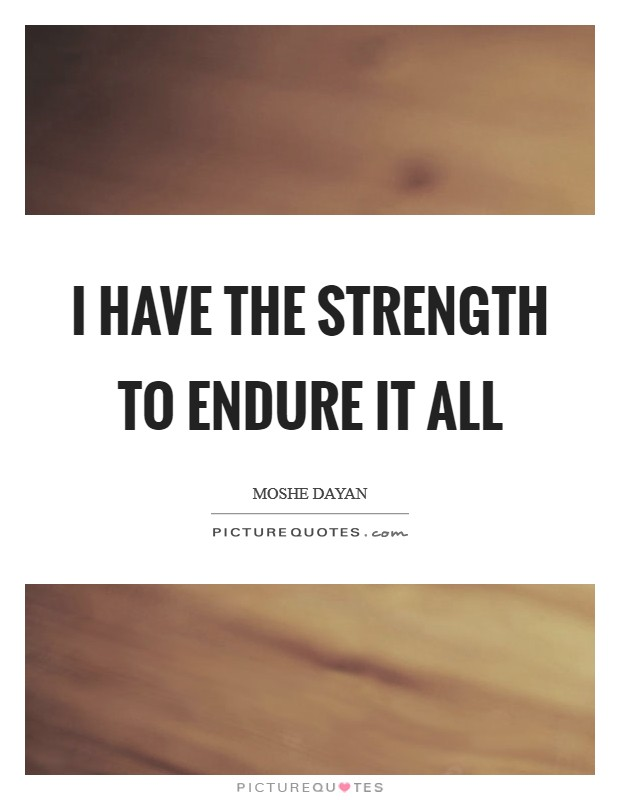 I have the strength to endure it all Picture Quote #1