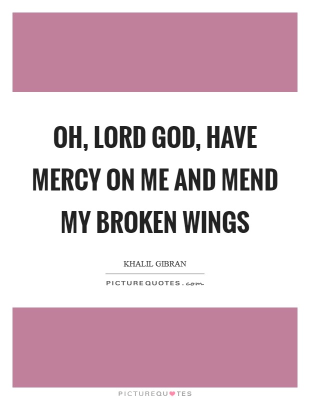 Oh, Lord God, have mercy on me and mend my broken wings Picture Quote #1