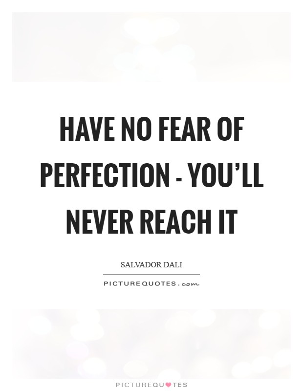 Have no fear of perfection - you'll never reach it Picture Quote #1