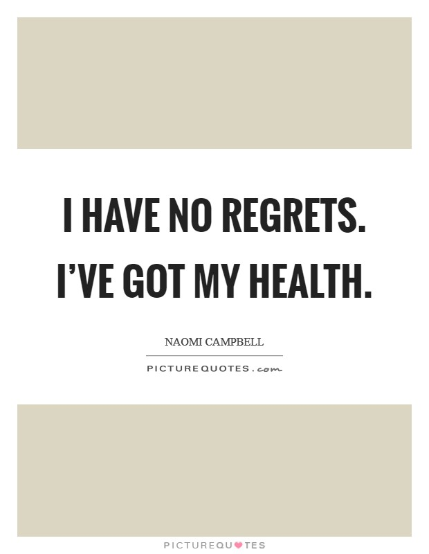I have no regrets. I've got my health Picture Quote #1