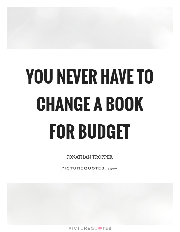 You never have to change a book for budget Picture Quote #1