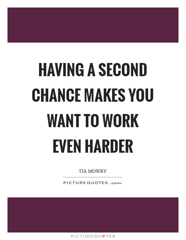 Having a second chance makes you want to work even harder Picture Quote #1