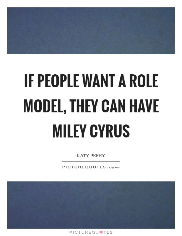 If people want a role model, they can have Miley Cyrus Picture Quote #1