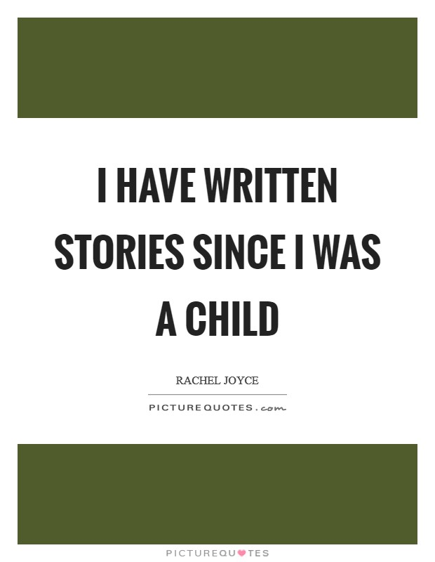 I have written stories since I was a child Picture Quote #1