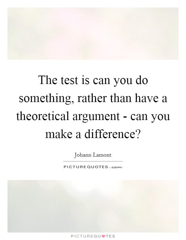 The test is can you do something rather than have a