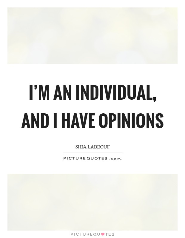 I'm an individual, and I have opinions Picture Quote #1