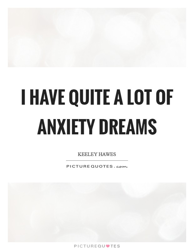I have quite a lot of anxiety dreams Picture Quote #1