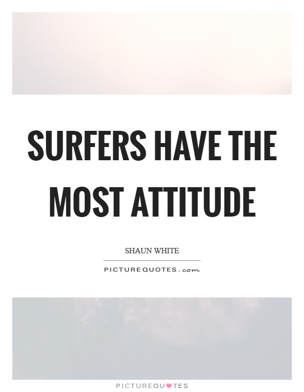 Surfers have the most attitude Picture Quote #1