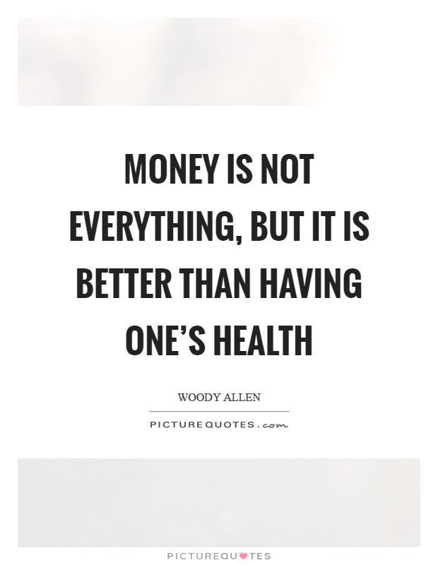 Money is not everything, but it is better than having one's health Picture Quote #1