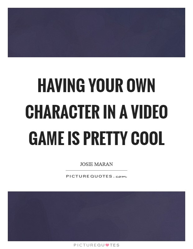 Having your own character in a video game is pretty cool Picture Quote #1