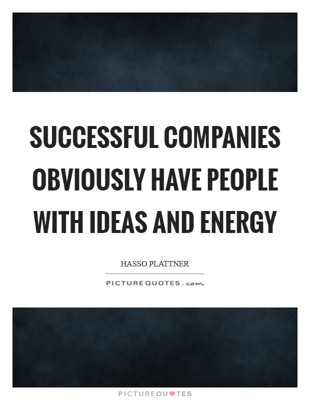 Successful companies obviously have people with ideas and energy Picture Quote #1