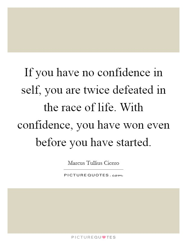 If you have no confidence in self, you are twice defeated in the race of life. With confidence, you have won even before you have started Picture Quote #1