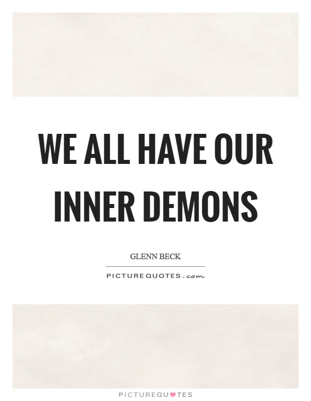 We all have our inner demons Picture Quote #1