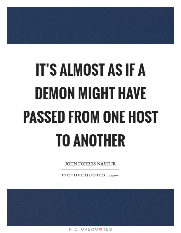 It's almost as if a demon might have passed from one host to another Picture Quote #1