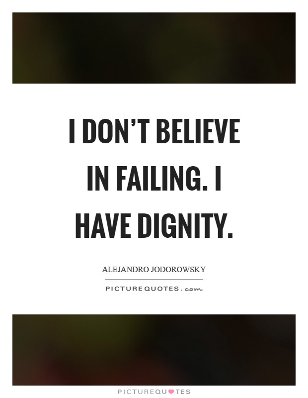I don't believe in failing. I have dignity Picture Quote #1