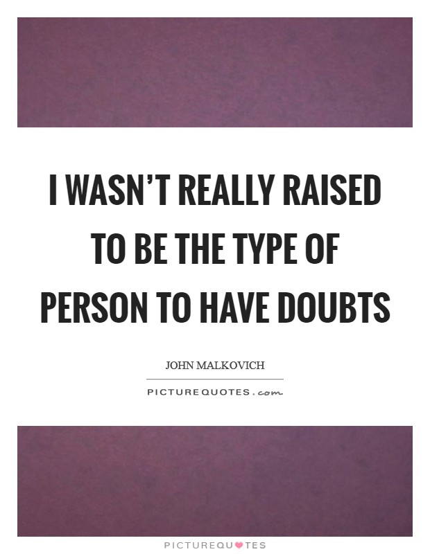I wasn't really raised to be the type of person to have doubts Picture Quote #1