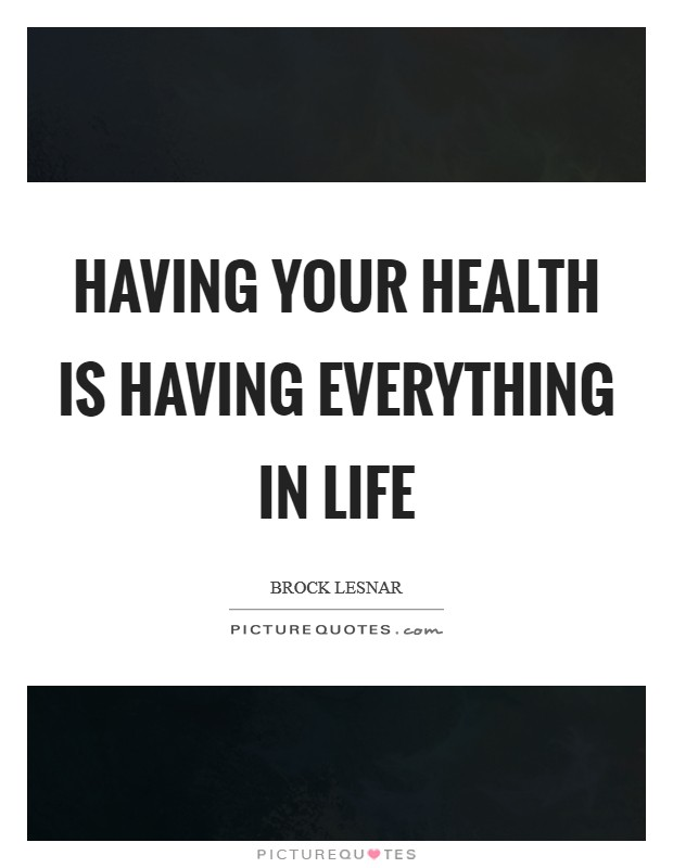 Having your health is having everything in life Picture Quote #1