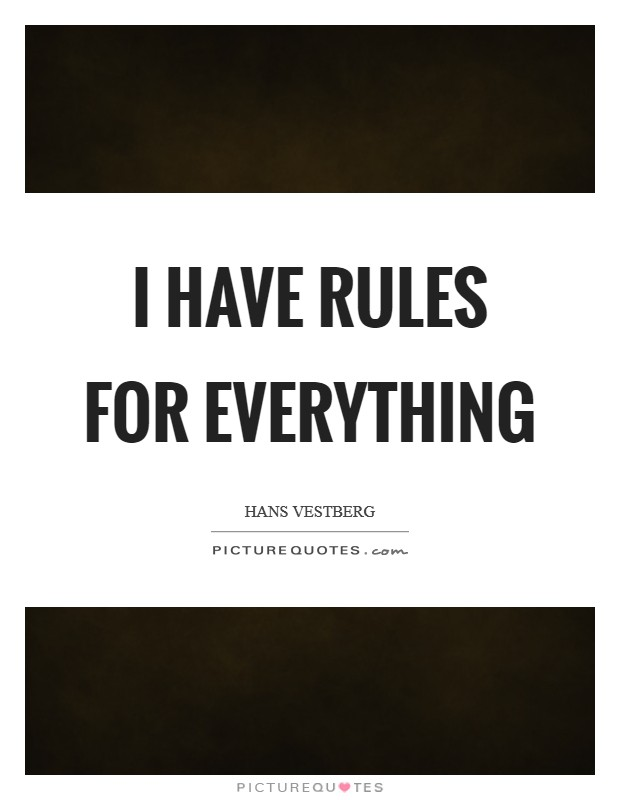 I have rules for everything Picture Quote #1