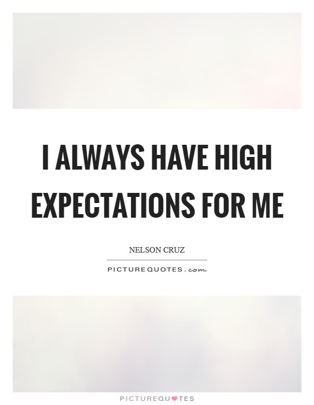 I always have high expectations for me Picture Quote #1