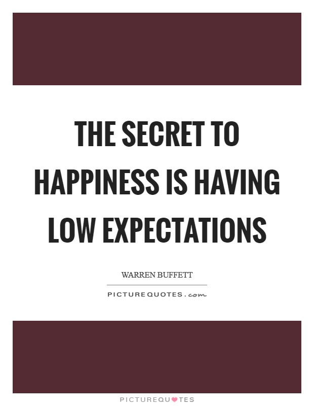 The secret to happiness is having low expectations Picture Quote #1