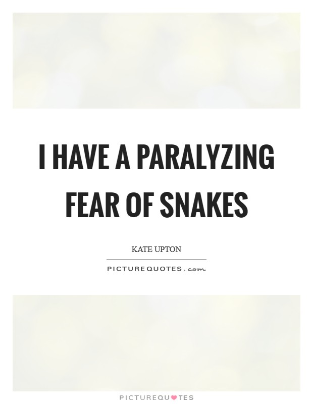 I have a paralyzing fear of snakes Picture Quote #1