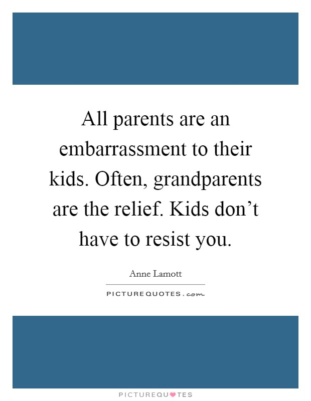 All parents are an embarrassment to their kids. Often ...