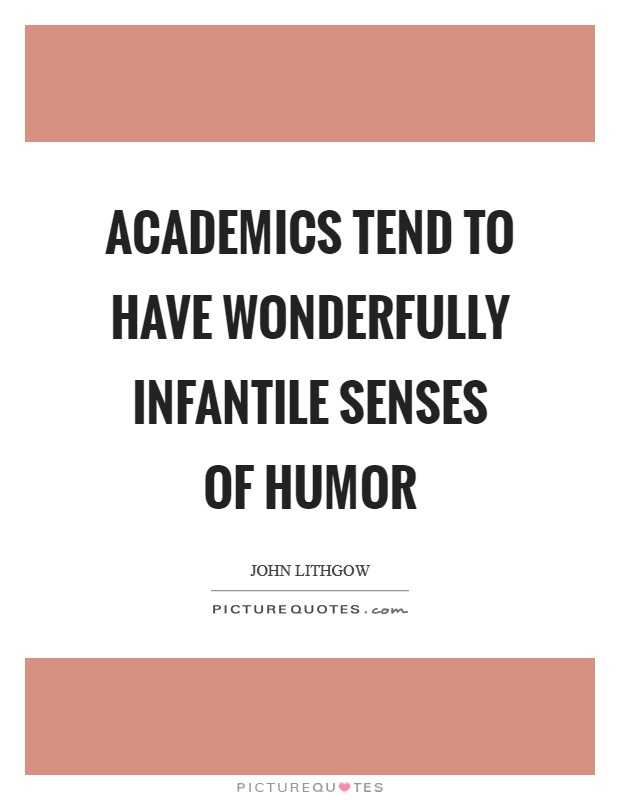 Academics tend to have wonderfully infantile senses of humor Picture Quote #1