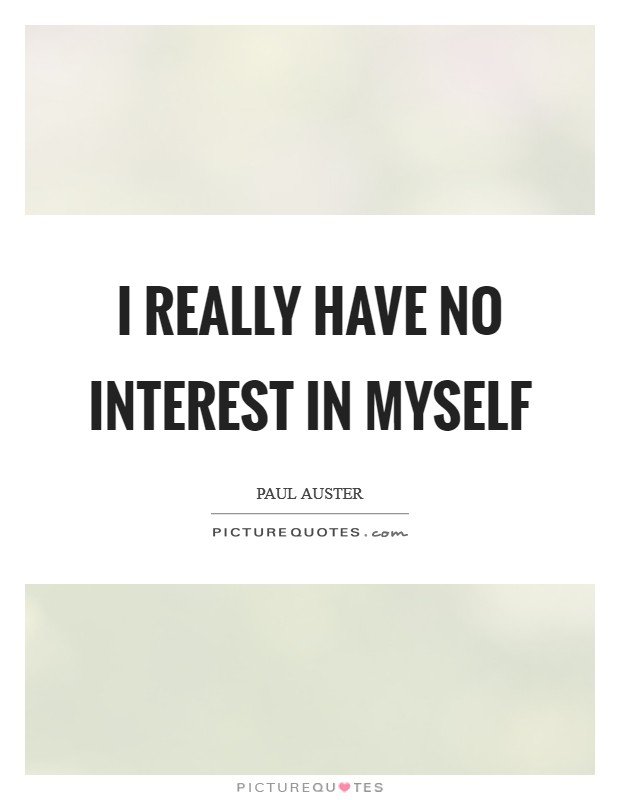 I really have no interest in myself Picture Quote #1