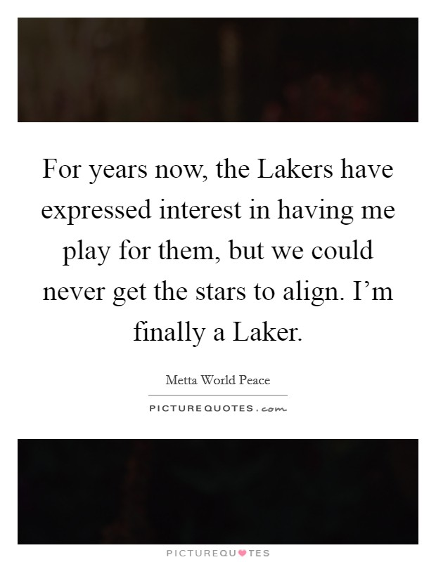For years now, the Lakers have expressed interest in having me play for them, but we could never get the stars to align. I'm finally a Laker Picture Quote #1