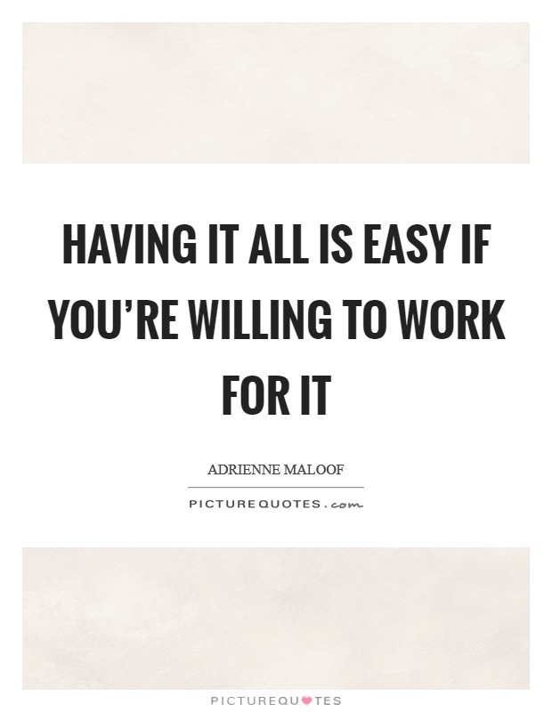 Having it all is easy if you're willing to work for it Picture Quote #1