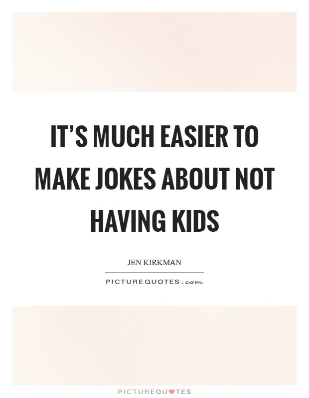 It's much easier to make jokes about not having kids Picture Quote #1
