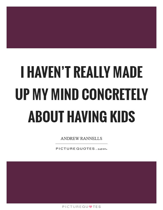 I haven't really made up my mind concretely about having kids Picture Quote #1