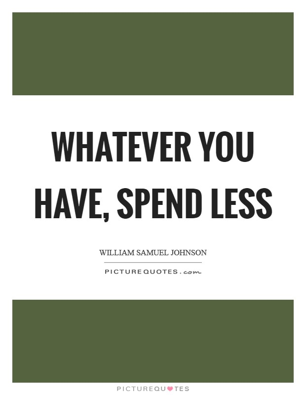 Whatever you have, spend less Picture Quote #1