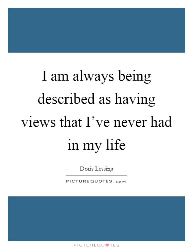I am always being described as having views that I've never had in my life Picture Quote #1