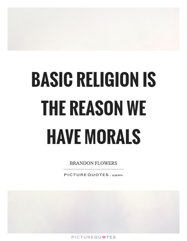 Basic religion is the reason we have morals Picture Quote #1