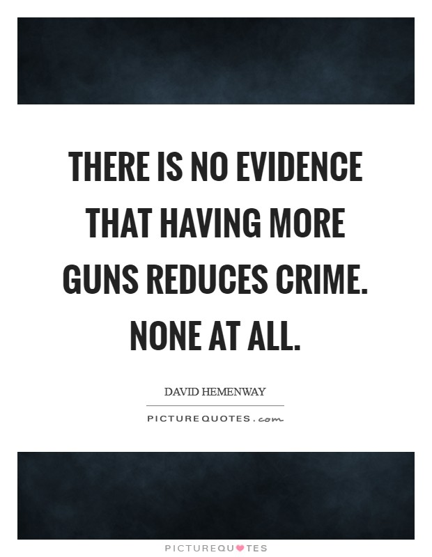 There is no evidence that having more guns reduces crime. None at All Picture Quote #1