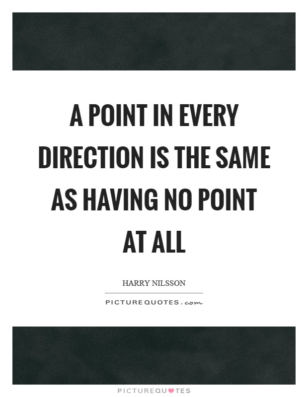 A point in every direction is the same as having no point at all Picture Quote #1